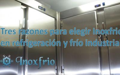 Tres razones para elegir Inoxfrio en refrigeración y frío industrial.